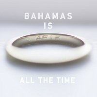 Bahamas – All The Time