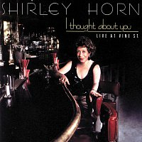 Shirley Horn – I Thought About You [Live At Vine St.]