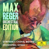 Různí interpreti – Max Reger - Orchestral Edition - Symphonic Choral Works, Orchestral Songs
