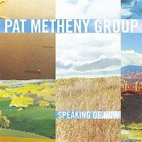 Pat Metheny Group – Speaking Of Now