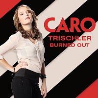 Caro Trischler – Burned Out