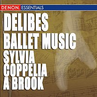 Různí interpreti – Delibes: Ballet Music - A Brook, Coppelia & Sylvia