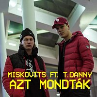 MISKOVITS, T. Danny – Azt mondták (feat. T. Danny)