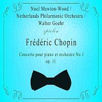 Noel Mewton-Wood, Netherlands Philharmonic Orchestra – Noel Mewton-Wood / Netherlands Philarmonic Orchestra / Walter Goehr spielen: Frédéric Chopin: Concerto pour piano et orchestre No 1, op. 11