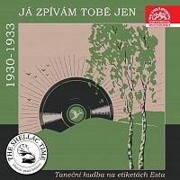 Různí interpreti – Historie psaná šelakem - Já zpívám Tobě jen. Taneční hudba na etiketách Esta 1930 - 1933