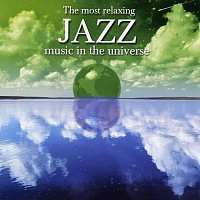 Různí interpreti – The Most Relaxing Jazz Music In The Universe