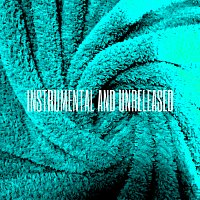Instrumental and Unreleased