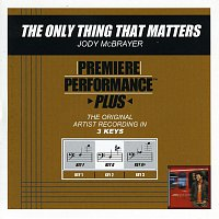Jody McBrayer – Premiere Performance Plus: The Only Thing That Matters