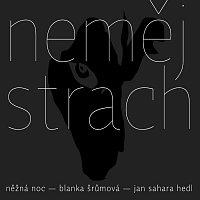 Něžná noc, Blanka Šrůmová, Jan Sahara Hedl – Neměj strach