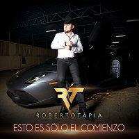 Roberto Tapia – Esto Es Sólo El Comienzo
