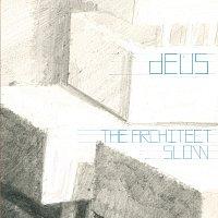 dEUS – The Architect / Slow