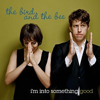 The Bird And The Bee – I'm Into Something Good