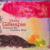 Dizzy Gillespie – Cubana Be, Cubana Bop