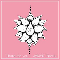 OT – There For You (JAMES. Remix)