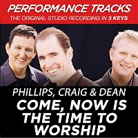 Phillips, Craig & Dean – Come, Now Is the Time to Worship (Performance Tracks) - EP