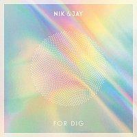 Nik & Jay – For Dig