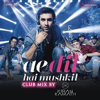"""Pritam, Arijit Singh & DJ Kiran Kamath – Ae Dil Hai Mushkil (Club Mix By DJ Kiran Kamath) [From """"Ae Dil Hai Mushkil""""]"""