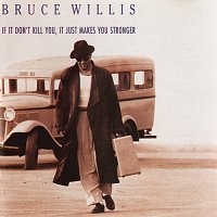 Bruce Willis – If It Don't Kill You, It Just Makes You Stronger