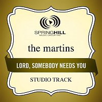 The Martins – Lord, Somebody Needs You