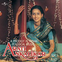Arati Ankalikar – A Prodigy In Indian Classical Music - Vol. 1