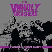 The Unholy Preachers – Fuckin'Amen Baby vol. III