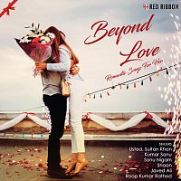Sonu Nigam, Javed Ali, Ustad Sultan Khan, Krishna Beura, Roop Kumar Rathod, Shaan – Beyond Love - Romantic Songs For Her