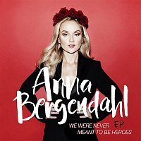 Anna Bergendahl – We Were Never Meant To Be Heroes EP