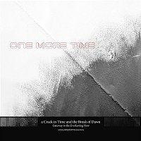 a Crack in Time and the Break of Dawn – One More Time