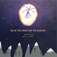 Billie The Vision And The Dancers – While You Were Asleep