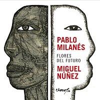 Pablo Milanés, Miguel Núnez – Flores Del Futuro