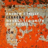 Andrew Cyrille, Wadada Leo Smith, Bill Frisell – Lebroba