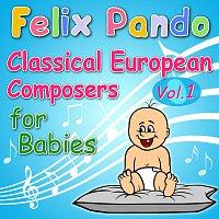 Felix Pando – Classical European Composers For Babies - Vol. 1