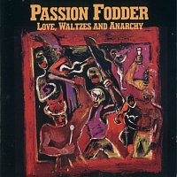 Passion Fodder – Love, Waltzes And Anarchy