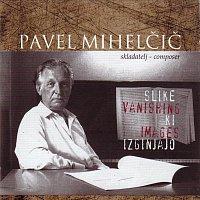 Pavel Mihelčič – Slike ki izginjajo