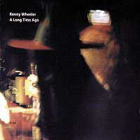 Kenny Wheeler – A Long Time Ago