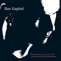 Luke Haines, The Auteurs – Das Capital - The Songwriting Genius Of Luke Haines And The Auteurs