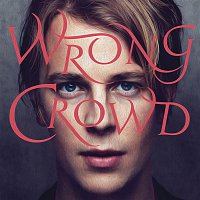 Tom Odell – Wrong Crowd (Deluxe)