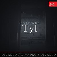 Josef Kajetán Tyl, různí interpreti – Divadlo, divadlo, divadlo Josef Kajetán Tyl