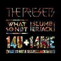 The Presets, What So Not, SLUMBERJACK – 14U +14ME [What So Not & SLUMBERJACK RESET]