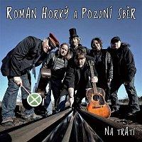 Horky Roman a Pozdni sber – Na trati