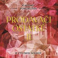Pavel Soukup – Vondruška: Prodavači ostatků II.