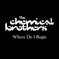 The Chemical Brothers – Where Do I Begin