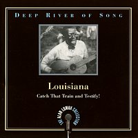 """Různí interpreti – Deep River Of Song: Louisiana, """"Catch That Train And Testify!"""" - The Alan Lomax Collection"""