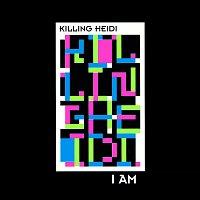 Killing Heidi – I Am
