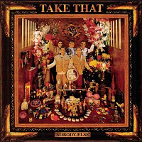 Take That – Nobody Else - Everything Changes - Take That & Party
