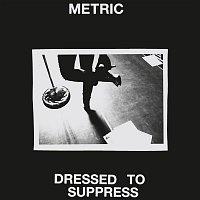 Metric – Dressed to Suppress