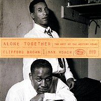 Clifford Brown, Max Roach Quintet – Alone Together: The Best Of The Mercury Years