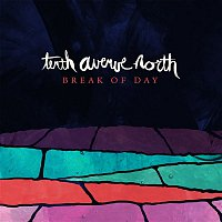 Tenth Avenue North – Break of Day