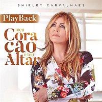 Shirley Carvalhaes – Meu Coracao é Teu Altar (Playback)