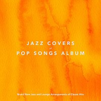 Různí interpreti – Jazz Covers of Pop Songs Album: Brand New Jazz and Lounge Arrangments of Classic Hits